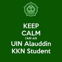 Poster: KEEP CALM I'AM AN UIN Alauddin KKN Student