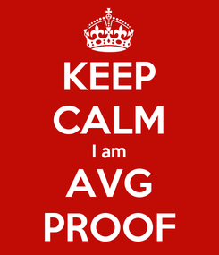 Poster: KEEP CALM I am AVG PROOF