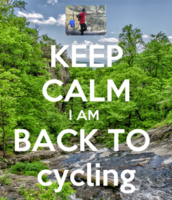Poster: KEEP CALM I AM  BACK TO  cycling