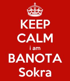 Poster: KEEP CALM i am BANOTA Sokra