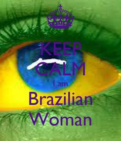 Poster: KEEP CALM I am Brazilian Woman