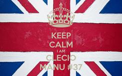 Poster: KEEP CALM I AM CLECIO MANU #37
