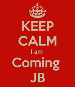 Poster: KEEP CALM I am  Coming  JB