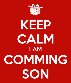 Poster: KEEP CALM I AM COMMING SON