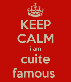 Poster: KEEP CALM i am cuite famous