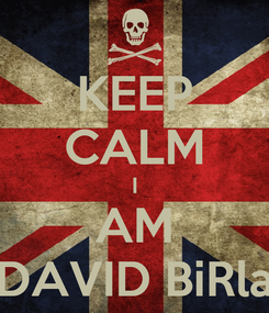Poster: KEEP CALM I AM DAVID BiRla