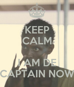 Poster: KEEP CALM  I AM DE CAPTAIN NOW