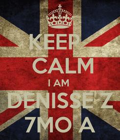 Poster: KEEP    CALM I AM  DENISSE Z 7MO A