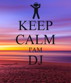 Poster: KEEP CALM I'AM DJ