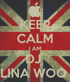 Poster: KEEP CALM I AM DJ  LINA WOO