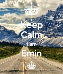 Poster: Keep Calm I am Emin ^