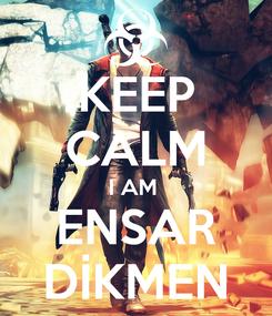 Poster: KEEP CALM I AM  ENSAR DİKMEN