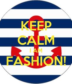Poster: KEEP CALM I AM FASHION!