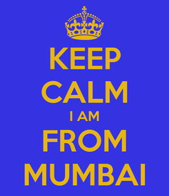 Poster: KEEP CALM I AM FROM MUMBAI