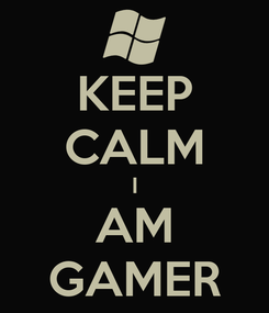 Poster: KEEP CALM I AM GAMER