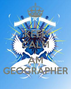 Poster: KEEP CALM I AM GEOGRAPHER