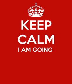 Poster: KEEP CALM I AM GOING