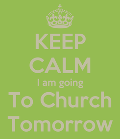 Poster: KEEP CALM I am going To Church Tomorrow