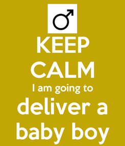 Poster: KEEP CALM I am going to deliver a baby boy