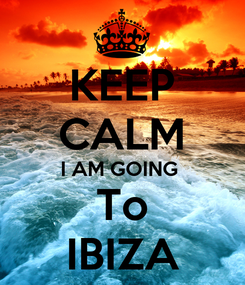 Poster: KEEP CALM I AM GOING  To  IBIZA