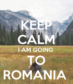 Poster: KEEP CALM I AM GOING  TO ROMANIA