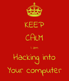 Poster: KEEP CALM I am Hacking into Your computer