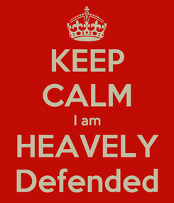 Poster: KEEP CALM I am HEAVELY Defended