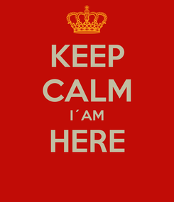 Poster: KEEP CALM I´AM HERE