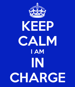 Poster: KEEP CALM I AM IN CHARGE