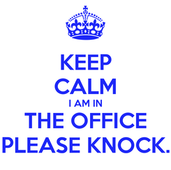 Poster: KEEP CALM I AM IN THE OFFICE PLEASE KNOCK.