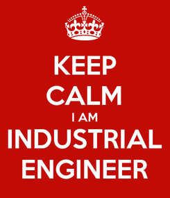 Poster: KEEP CALM I AM INDUSTRIAL ENGINEER