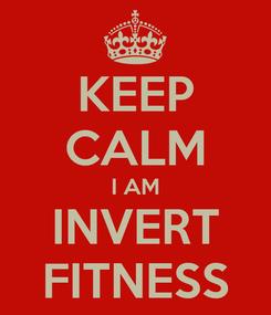 Poster: KEEP CALM I AM INVERT FITNESS