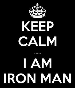 Poster: KEEP CALM ..... I AM IRON MAN