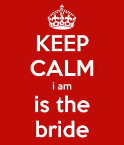 Poster: KEEP CALM i am is the bride