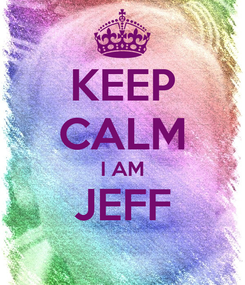 Poster: KEEP CALM I AM JEFF