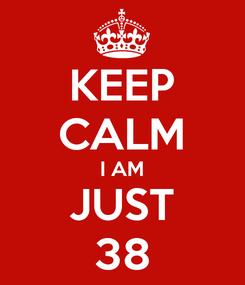 Poster: KEEP CALM I AM JUST 38