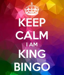 Poster: KEEP CALM I AM KING BINGO