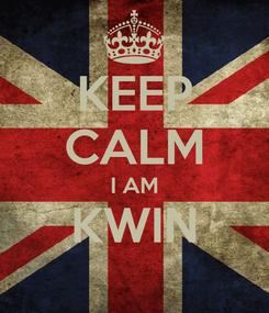 Poster: KEEP CALM I AM KWIN