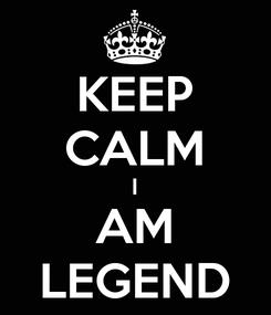 Poster: KEEP CALM I AM LEGEND