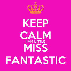 Poster: KEEP CALM I AM LITTLE MISS FANTASTIC