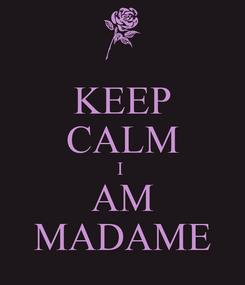 Poster: KEEP CALM I  AM MADAME