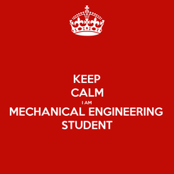 Poster: KEEP CALM I AM MECHANICAL ENGINEERING STUDENT