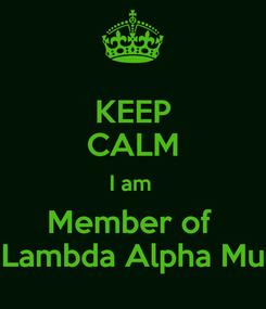 Poster: KEEP CALM I am  Member of  Lambda Alpha Mu