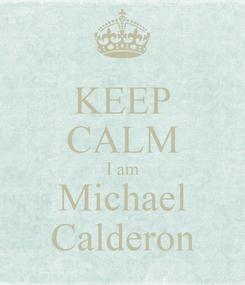 Poster: KEEP CALM I am Michael Calderon