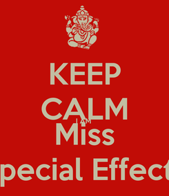Poster: KEEP CALM I AM  Miss Special Effects