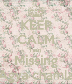 Poster: KEEP CALM I am  Missing Agya chamla