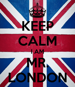 Poster: KEEP CALM I AM MR. LONDON