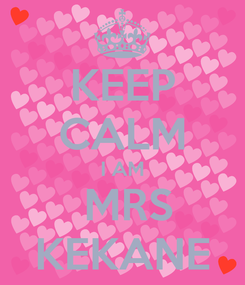 Poster: KEEP CALM I AM  MRS KEKANE