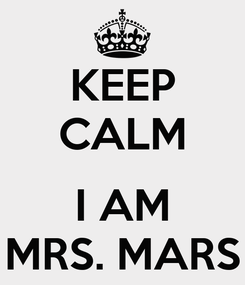 Poster: KEEP CALM  I AM MRS. MARS