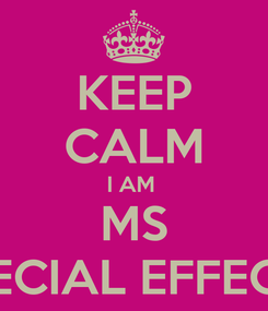 Poster: KEEP CALM I AM  MS SPECIAL EFFECTS